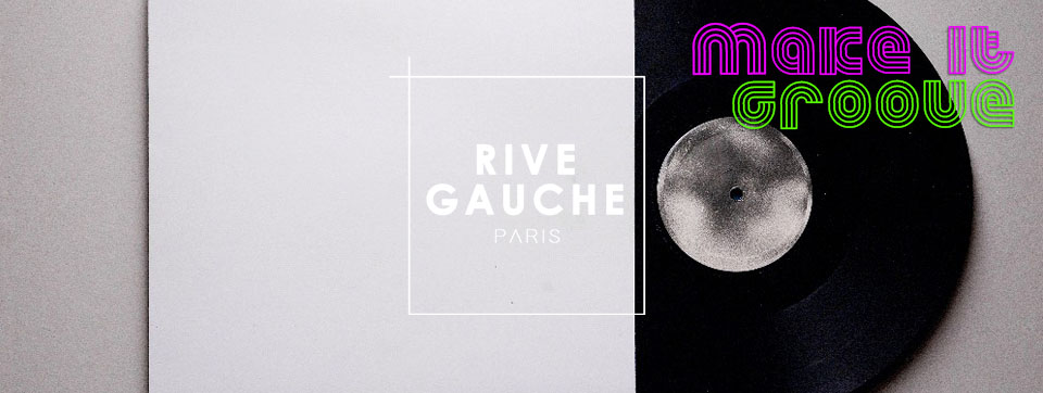Les Samedis du Rive Gauche // MAKE IT GROOVE, 17/09/17