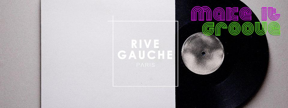 Les Samedis au Rive Gauche // Make it Groove //   17 sept.